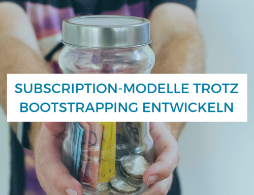 Subscription-Modelle trotz Bootstrapping entwickeln